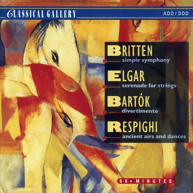 Britten: Simple Symphony - Elgar: Serenade for Strings - Bela Bartok: Divertimento - Respighi: Ancient Airs and Dances