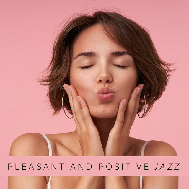 Pleasant and Positive Jazz – Relaxing Instrumental Melodies for Enjoy Life