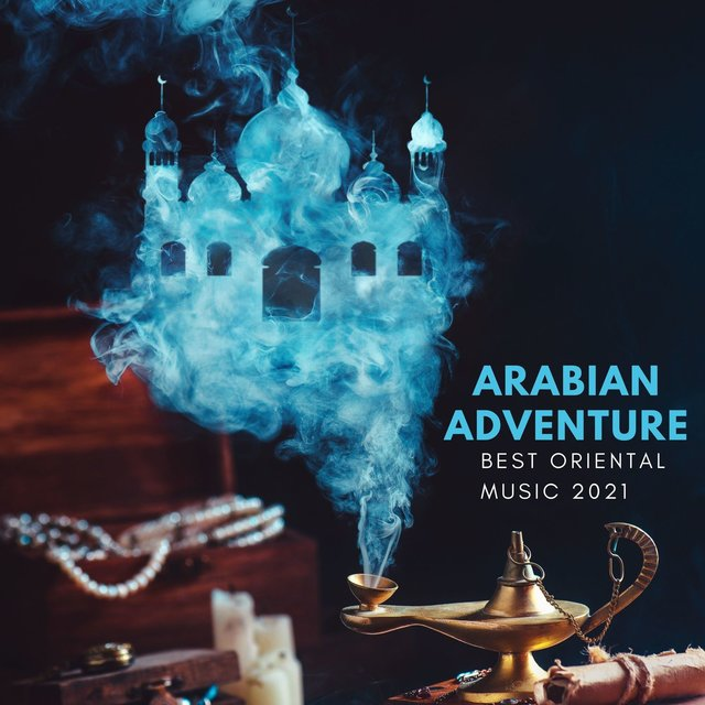 Arabian Adventure: Best Oriental Music 2021