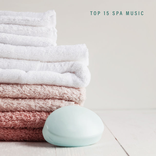 Top 15 Spa Music - Relaxing New Age Tunes for Spa, Massage and Beauty Treatments, Calm Down Thoughts and Rest