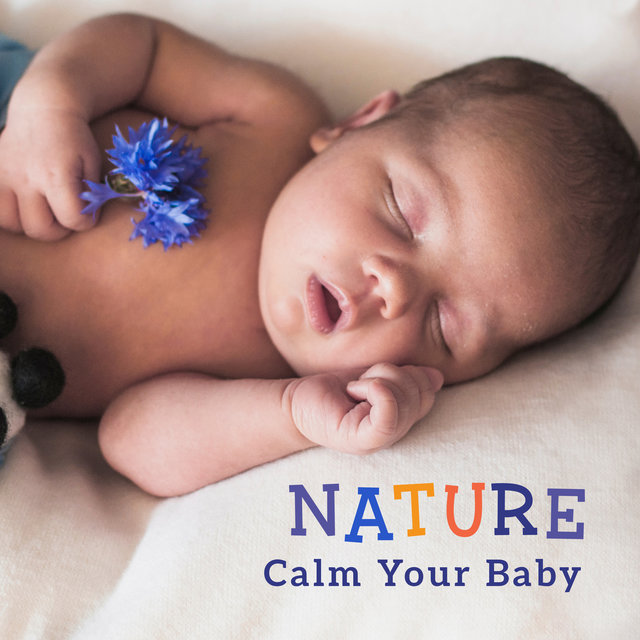 Nature - Calm Your Baby: The Way to Calm Crying and Help Your Newborn Baby Sleep