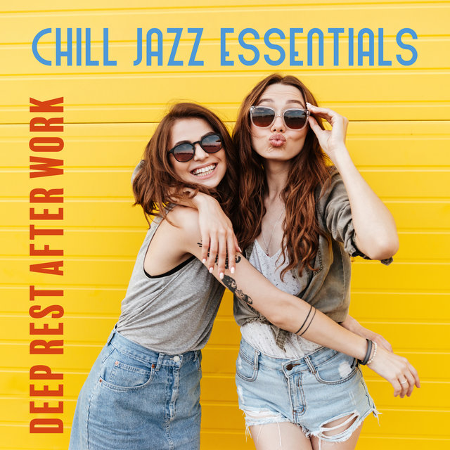 Chill Jazz Essentials (Relaxing Instrumental Music for Deep Rest after Work)