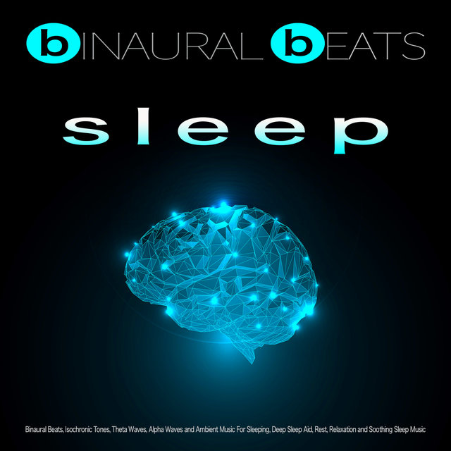 Binaural Beats Sleep: Binaural Beats, Isochronic Tones, Theta Waves, Alpha Waves and Ambient Music For Sleeping, Deep Sleep Aid, Rest, Relaxation and Soothing Sleep Music
