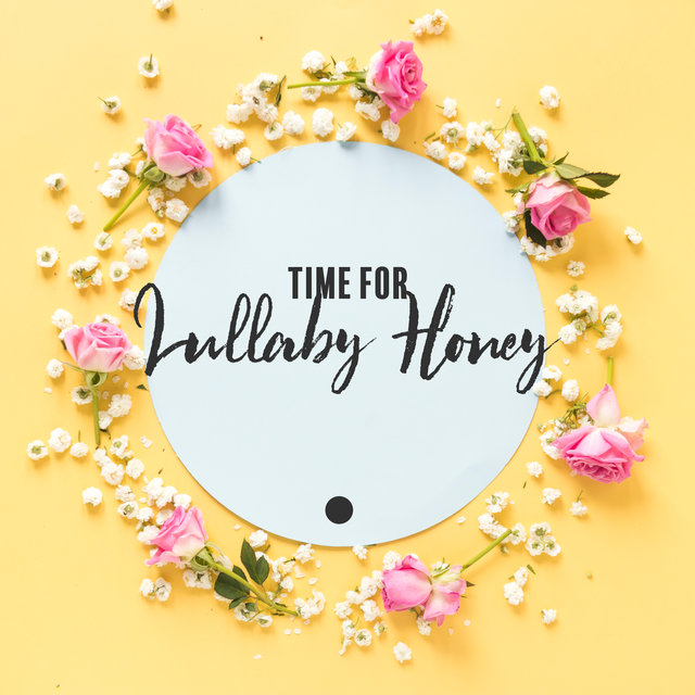 Time for Lullaby Honey - Wonderful Collection of Soothing Songs Dedicated Specifically for Your Baby, Sweet Dreams, Cradle Song, Natures Lullaby, Total Comfort, Mother Nature