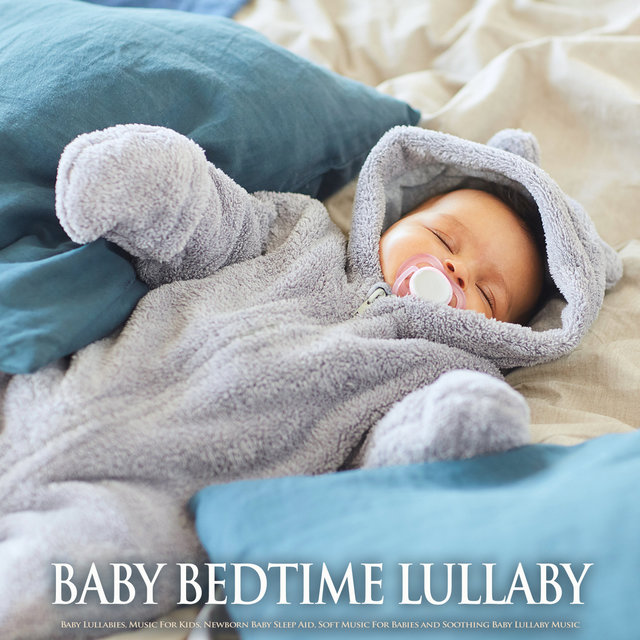 Baby Bedtime Lullaby: Baby Lullabies, Music For Kids, Newborn Baby Sleep Aid, Soft Music For Babies and Soothing Baby Lullaby Music