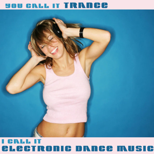 You Call It Trance, I Call It Electronic Dance Music