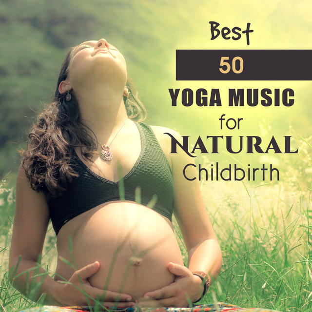 Best 50 Yoga Music for Natural Childbirth: Instrumental New Age for Future Mums, Yoga Training, Deep Meditation Moments, Calm & Relax