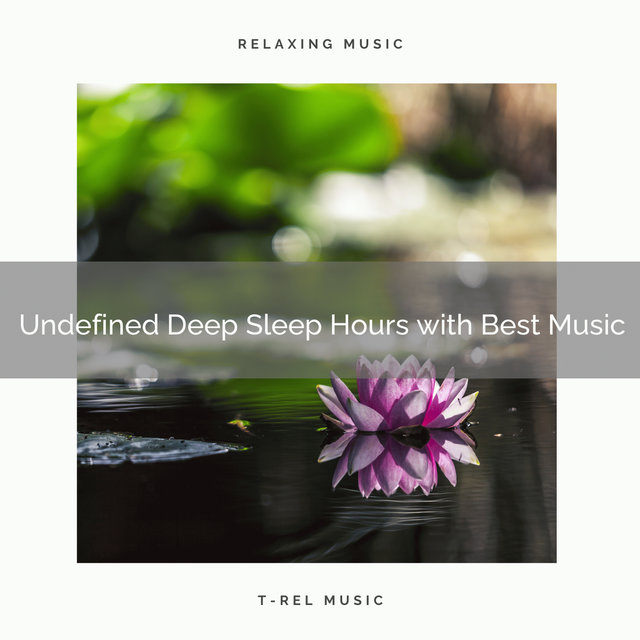 2020 Best: Undefined Deep Sleep Hours with Best Music
