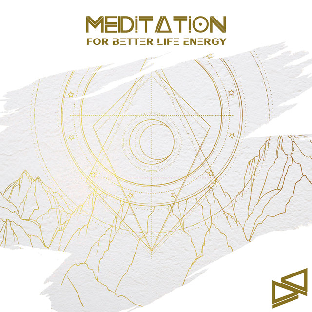 Meditation for Better Life Energy - Deep Relaxation, Best Ambient Playlist, Chakra Sounds Therapy, Daily Rituals of Contemplation & Concentration