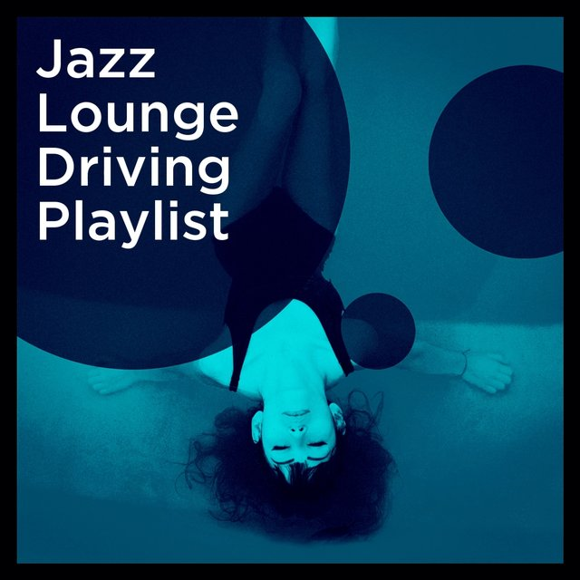 Jazz Lounge Driving Playlist