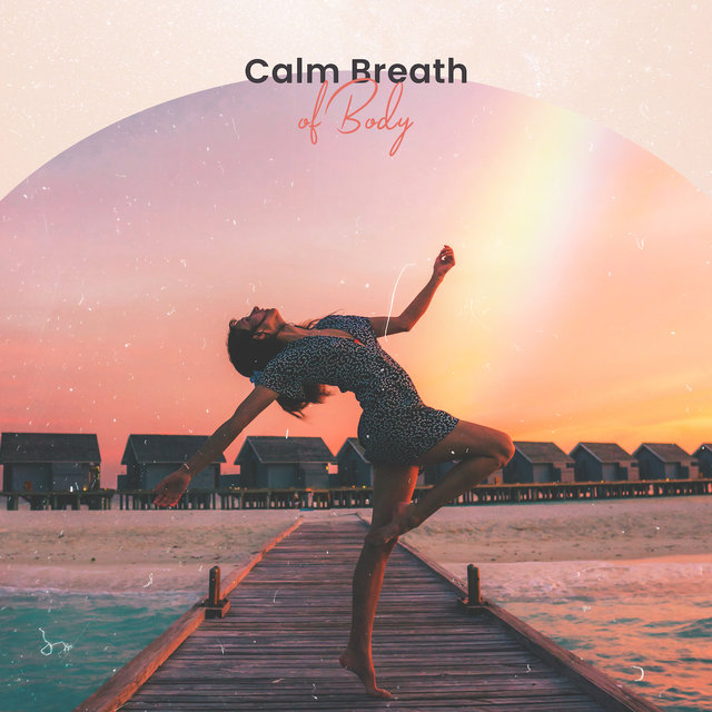 Calm Breath of Body: 15 Tracks of New Age Music, Tranquility Instrumental Melodies, Relaxing Journey Surrounded by Deep Sounds