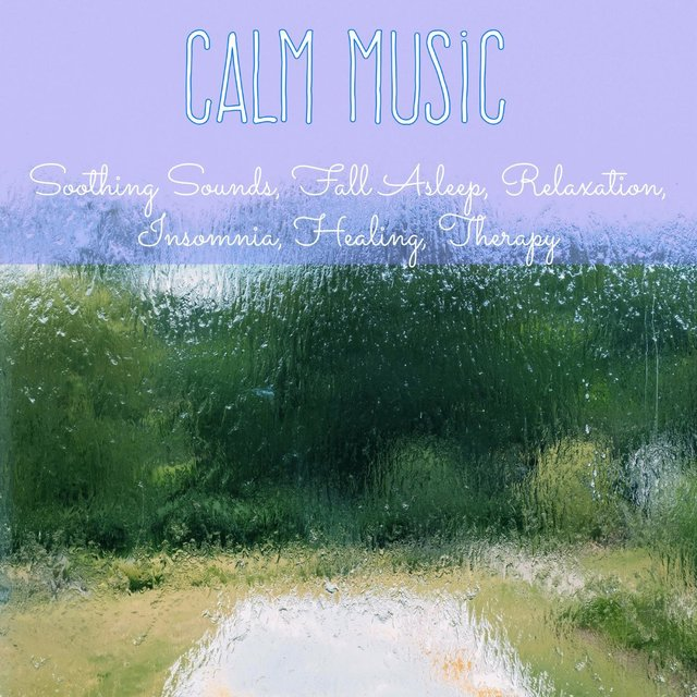 Calm Music: Soothing Sounds, Fall Asleep, Relaxation, Insomnia, Healing, Therapy
