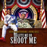 Salute Me or Shoot Me (feat. Young Quez)