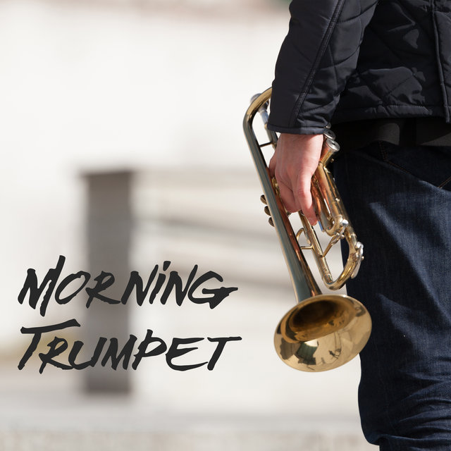 Morning Trumpet: Wake Up, Get Up, Eat Breakfast and Drink Coffee with Jazz Music