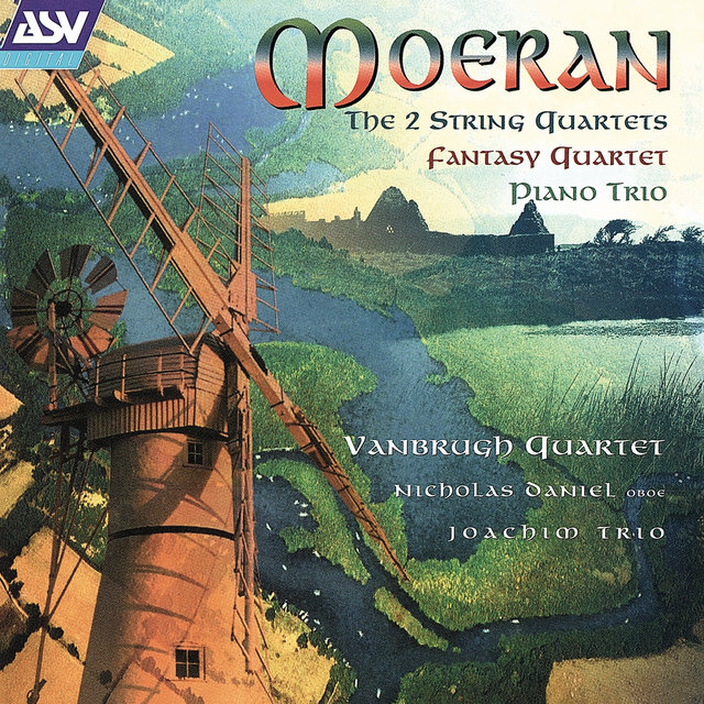Moeran: The 2 String Quartets; Fantasy-Quartet; Piano Trio