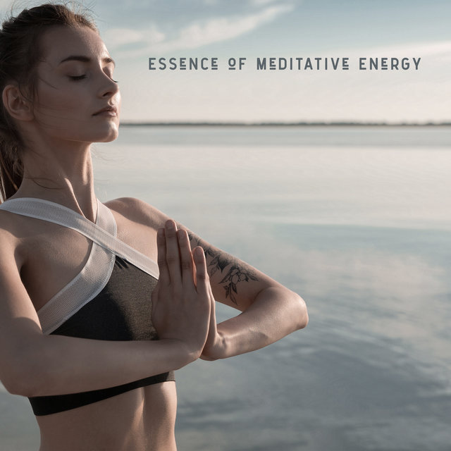 Essence of Meditative Energy – Spiritual Sounds for Meditation, Pure Relaxing Yoga, Meditation Therapy, Asian Relaxation, Zen Lounge, Deep Harmony, Inner Focus, Chakra Zone, Inner Balance