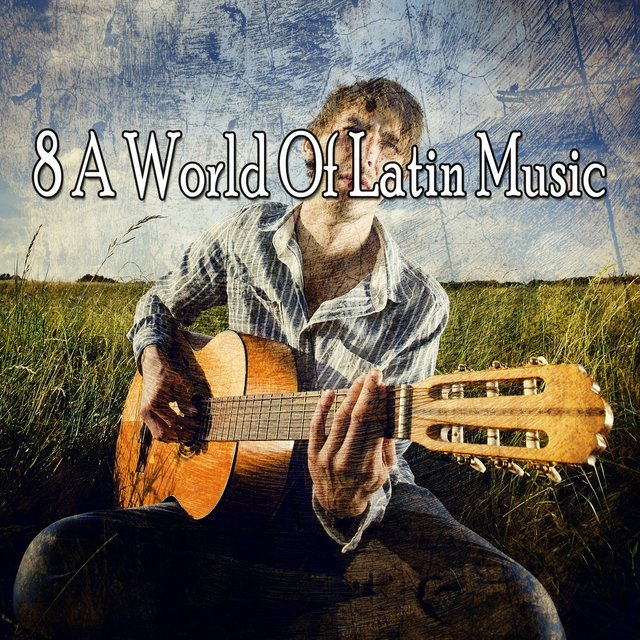 8 A World of Latin Music
