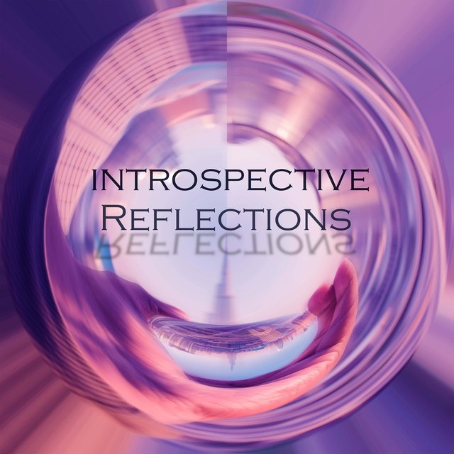 Introspective Reflections