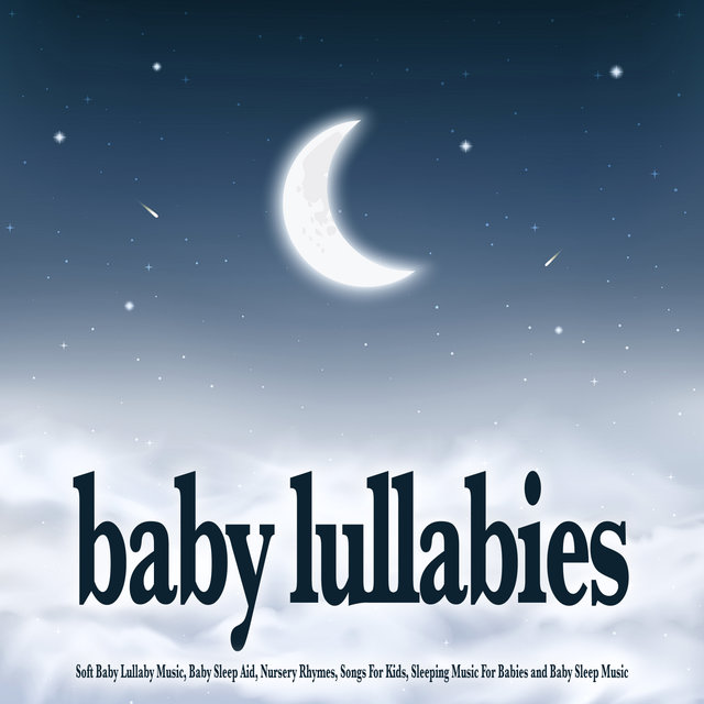 Baby Lullabies: Soft Baby Lullaby Music, Baby Sleep Aid, Nursery Rhymes, Songs For Kids, Sleeping Music For Babies and Baby Sleep Music