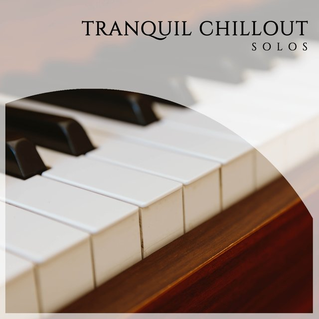 Tranquil Chillout Piano Solos
