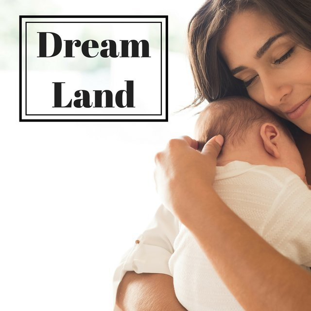 Dream Land - Relaxing Music for Baby Sleep, Little Angel Slumber to Calm Down