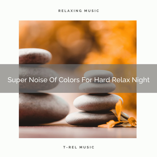 Super Noise Of Colors For Hard Relax Night