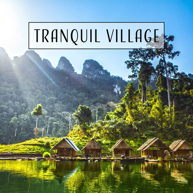 Tranquil Village - 50 Tracks: Countryside in Summertime, Rest & Relaxation, Stress Relief, Calmness and Serenity