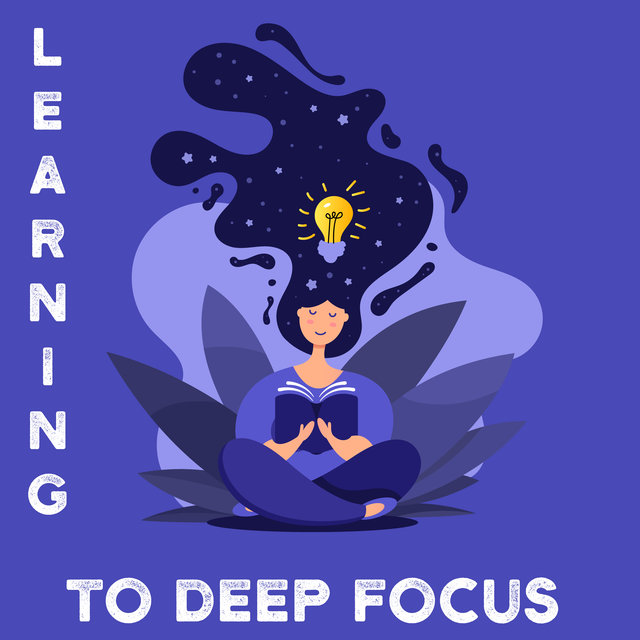 Learning to Deep Focus - Quiet Zone of New Age Music Perfect for Deep Concentration & Improve Memory