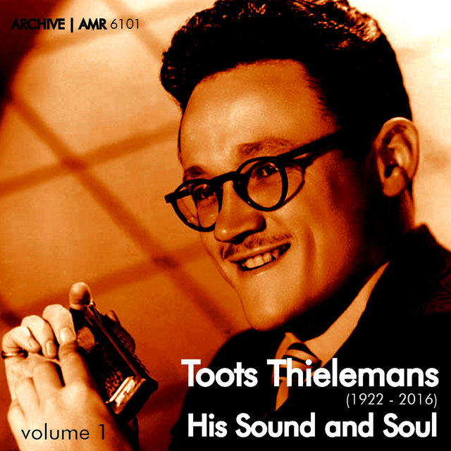 Toots Thielemans (1922-2016) : His Sound and Soul Volume 1