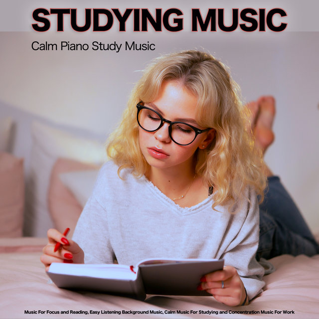 Studying Music: Calm Piano Study Music, Music For Focus and Reading, Easy Listening Background Music, Calm Music For Studying and Concentration Music For Work