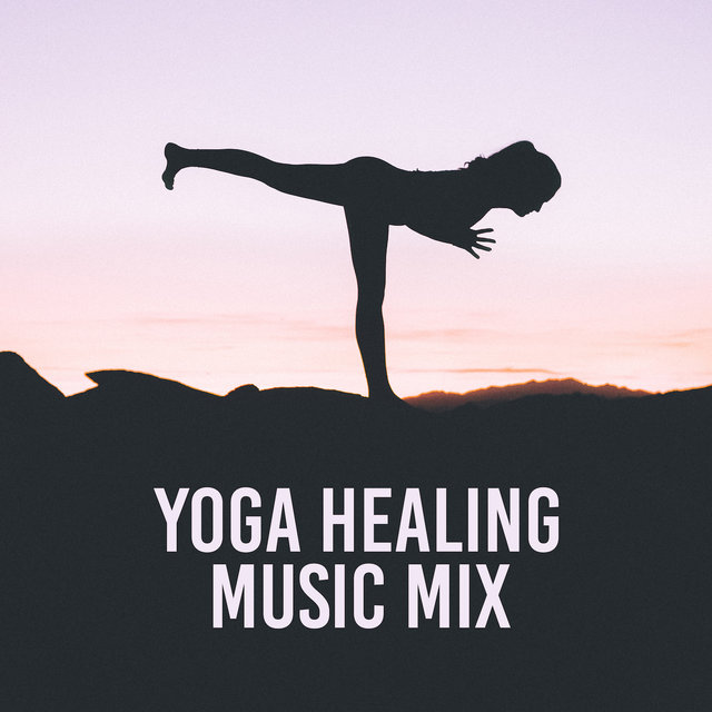 Yoga Healing Music Mix: 2019 New Age Ambient Music Compilation for Deep Contemplation, Meditation & Relaxing, Chakra Healing, Increase Life Energy, Zen