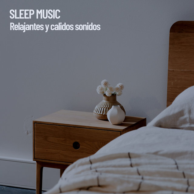 Sleep Music: Relajantes y calidos sonidos