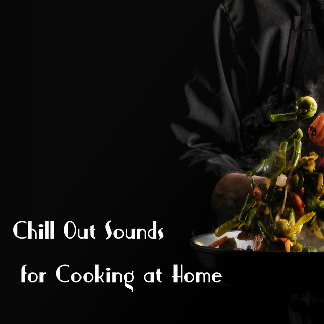 Chill Out Sounds for Cooking at Home – Summer Hits, Home Relaxation, Kitchen Lounge Chill Music
