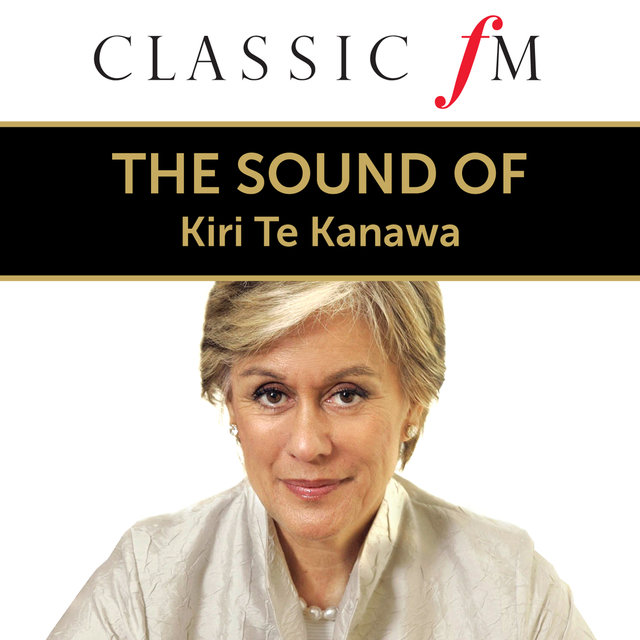 The Sound Of Kiri Te Kanawa (By Classic FM)