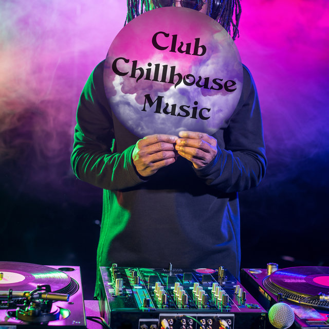 Club Chillhouse Music: Party Tunes from The Best Discos
