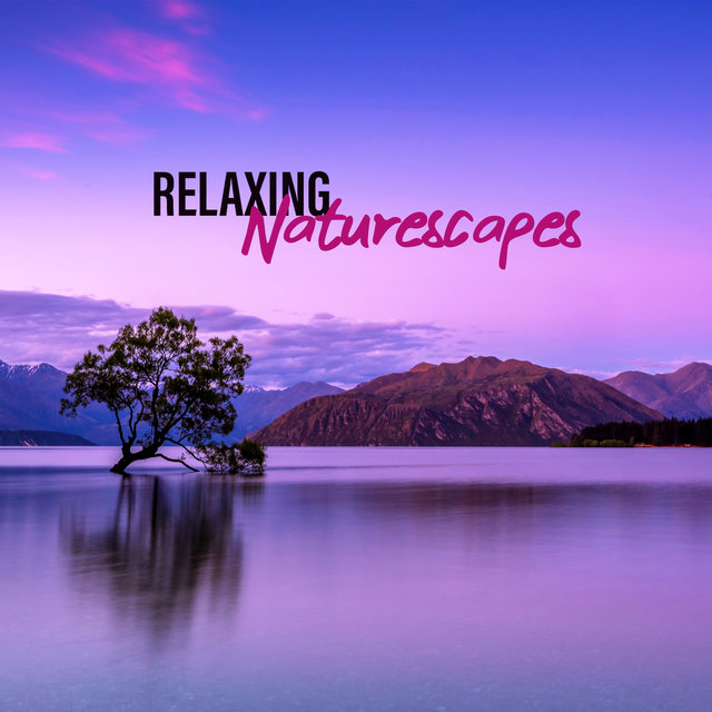Relaxing Naturescapes – Best Relaxation Music with the Sounds of Nature