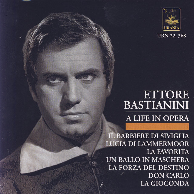 Bastianini - A Life in Opera: Rossini, Donizetti, Ponchielli, Verdi