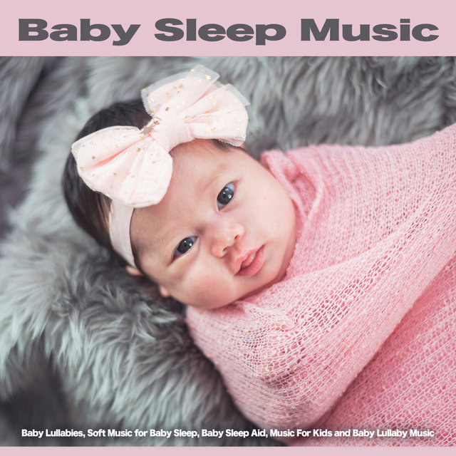 Baby Sleep Music: Baby Lullabies, Soft Music for Baby Sleep, Baby Sleep Aid, Music For Kids and Baby Lullaby Music