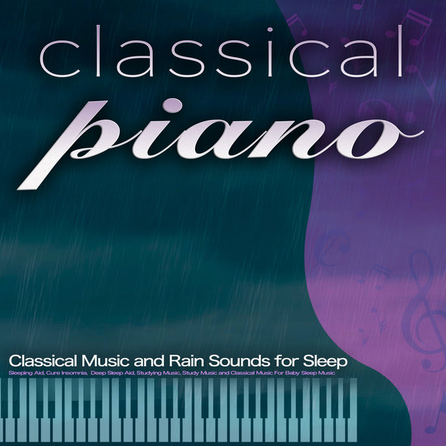 Classical Piano: Classical Music and Rain Sounds for Sleep, Sleeping Aid, Cure Insomnia,  Deep Sleep Aid, Studying Music, Study Music and Classical Music For Baby Sleep Music