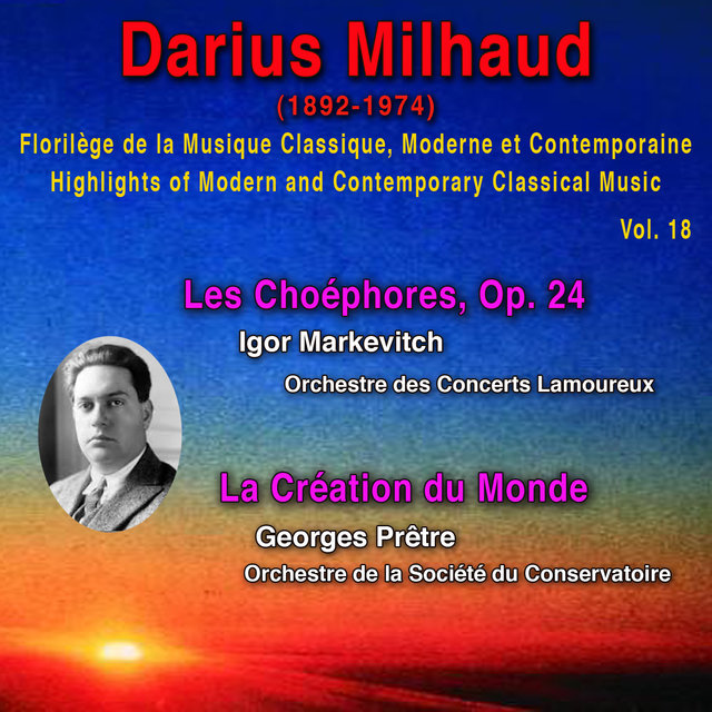 Darius Milhaud - Florilège de la Musique Classique Moderne et Contemporaine - Highlights of Modern and Contemporary Classical Music - Vol. 18