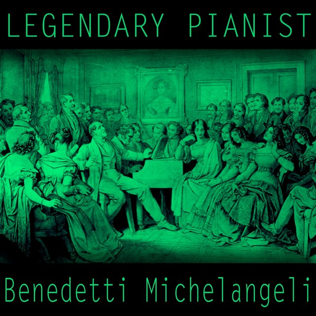Legendary Pianists: Arturo Benedetti Michelangeli