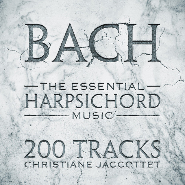 Bach: The Essential Harpsichord Music - 200 Tracks