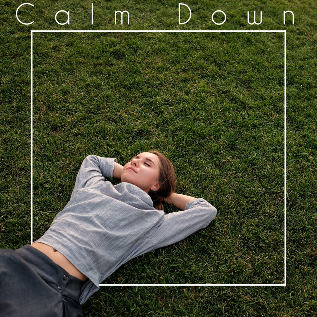 Calm Down - Stress Relief, Calm Nerves, Relax Your Body, Release the Anxiety or Anger