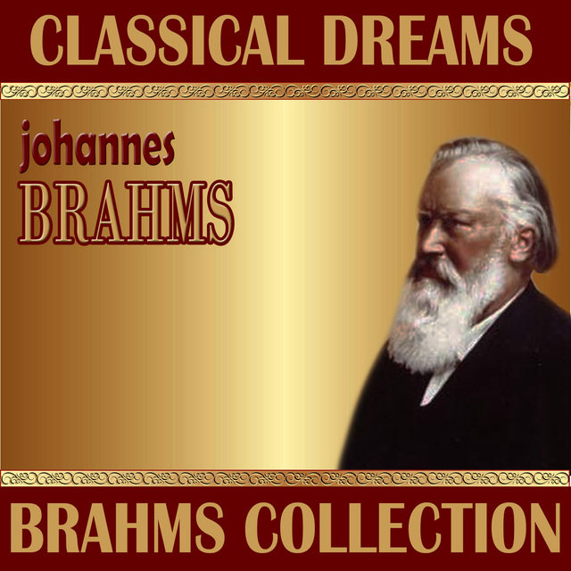 Johannes Brahms: Classical Dreams. Brahms Collection