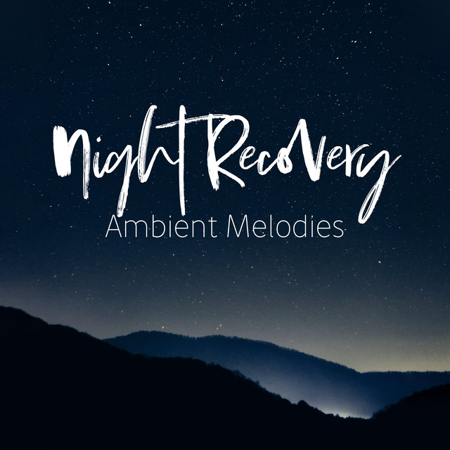 Night Recovery Ambient Melodies: 2019 New Age Music for Best Sleep & Relaxation Experience