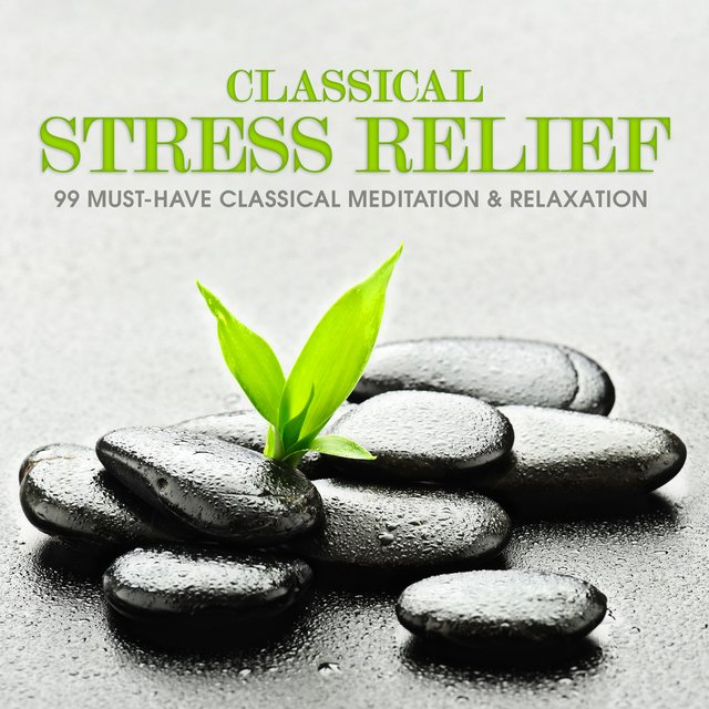 Classical Stress Relief: 99 Must-Have Classical Meditation & Relaxation