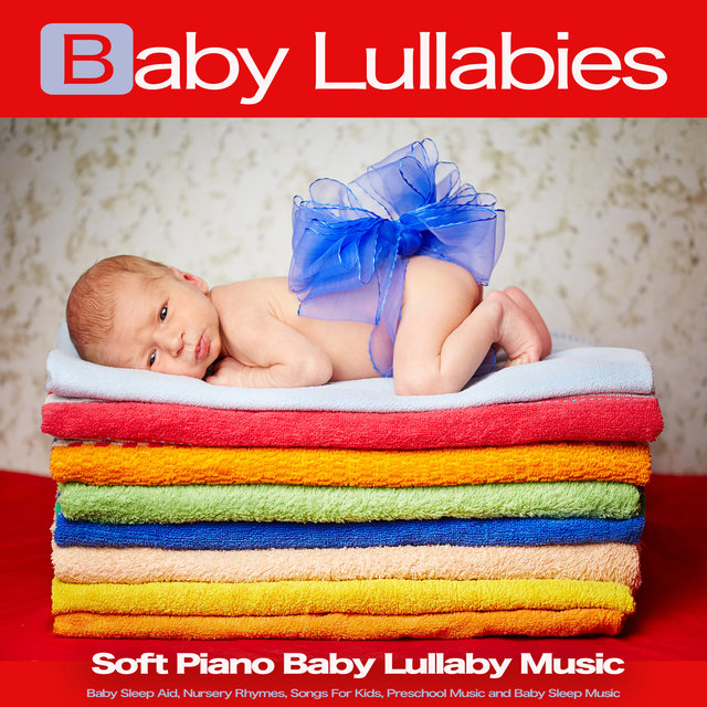Baby Lullabies: Soft Piano Baby Lullaby Music, Baby Sleep Aid, Nursery Rhymes, Songs For Kids, Preschool Music and Baby Sleep Music
