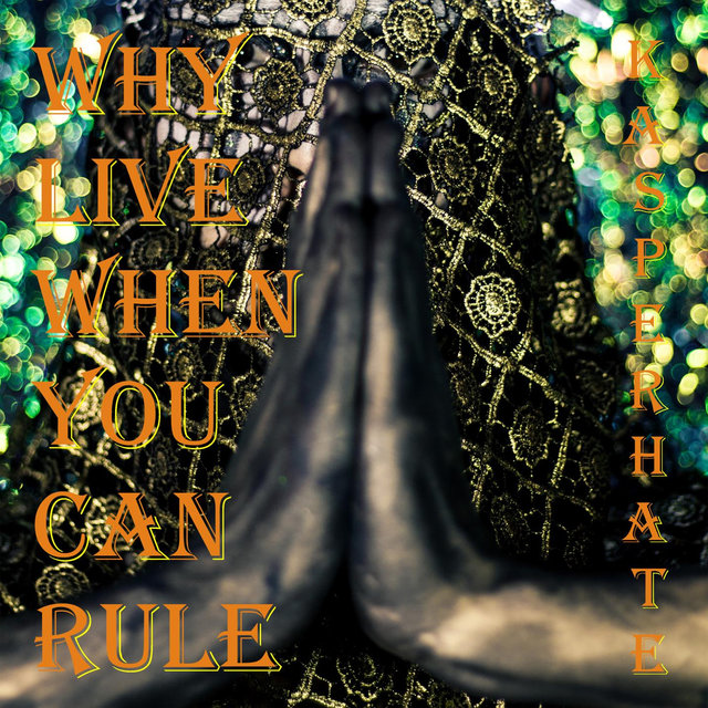 Why Live When You Can Rule