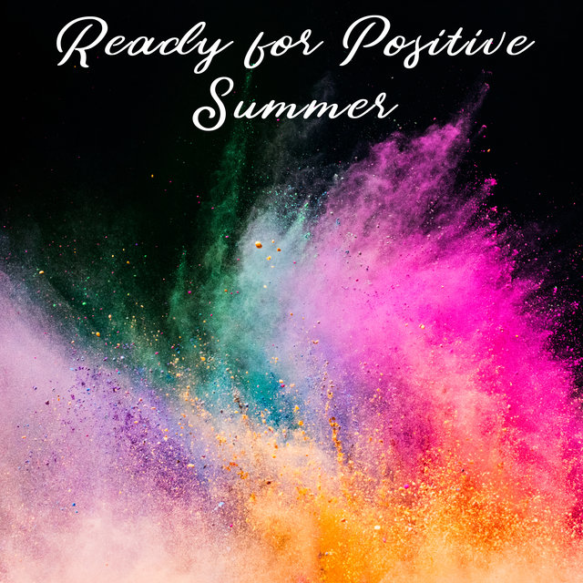 Ready for  Positive Summer – Powerful and Energetic Dose of Summer Vibes, Deep Sun Trance, Blissful Rest & Relax