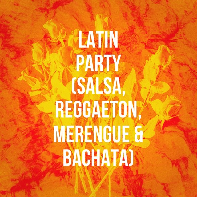 Latin Party (Salsa, Reggaeton, Merengue & Bachata)